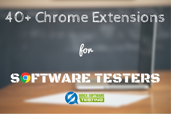 40+ Super Useful Chrome Extensions for Software Testing