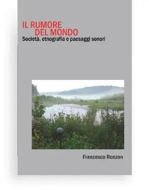 Il Rumore del Mondo Società, etnografia e paesaggi sonori