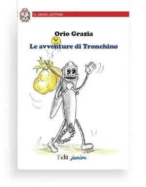 Avventure di Tronchino (Orio Grazia) Una preziosa occasione, offerta a bambini dai 9 anni in poi, per intraprendere un viaggio fantastico nel mondo della comunicazione, partendo da elementi molto concreti e reali del proprio ambiente.
