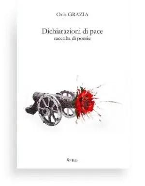 Dichiarazione di pace (Orio Grazia) Il rincorrere degli eventi nella poesia di Orio Grazia è un con tinuo gioco di carte, una mano dopo l'altra.