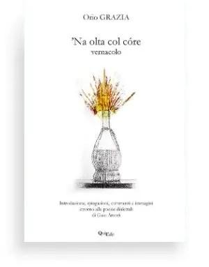 'Na olta col core (Orio Grazia) Che bei tempi quando chi tentava di parlare in italiano era considerato uno spaccone! […] Il dialetto è come una mamma: sia nelle poesie della presente raccolta sia in alcuni detti.