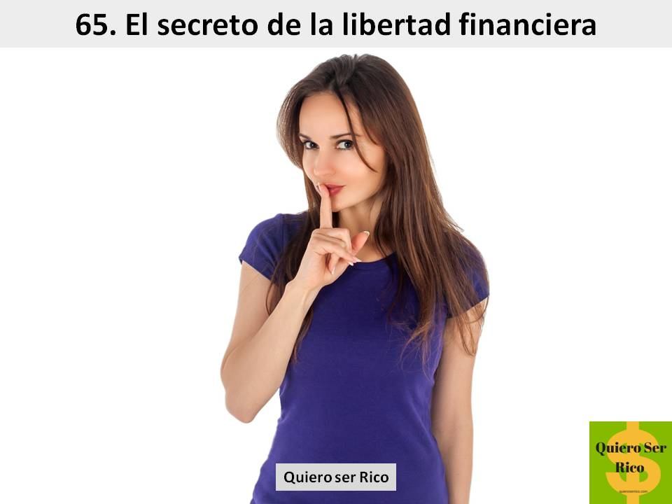 65. el secreto de la libertad financiera, el secreto para ser rico