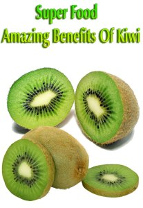 Super Food -Amazing Benefits Of Kiwi