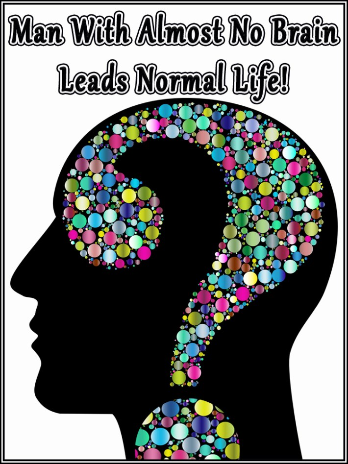 Man With Almost No Brain Leads Normal Life!