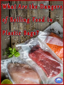 Are the Dangers of Boiling Food in Plastic Bags
