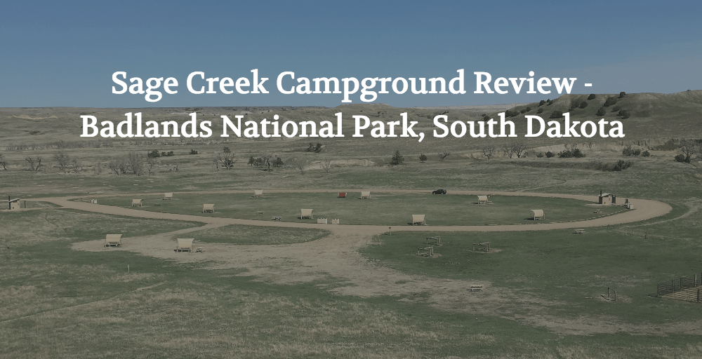 Sage Creek Campground Review – Badlands National Park, South Dakota