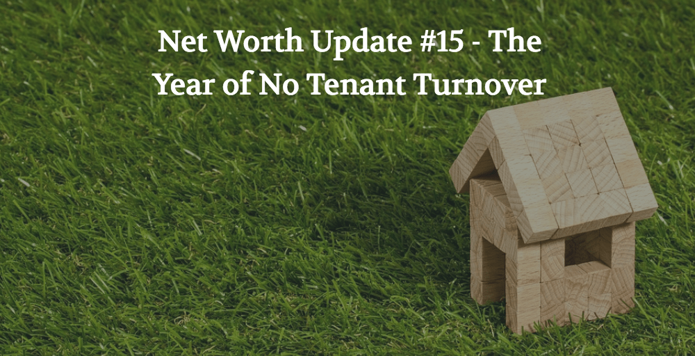Net Worth Update #15 – The Year of No Tenant Turnover