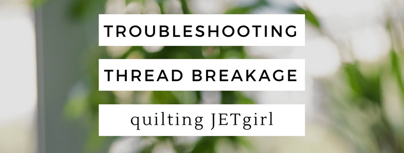 Troubleshooting Thread Breakage – Quilting Jetgirl