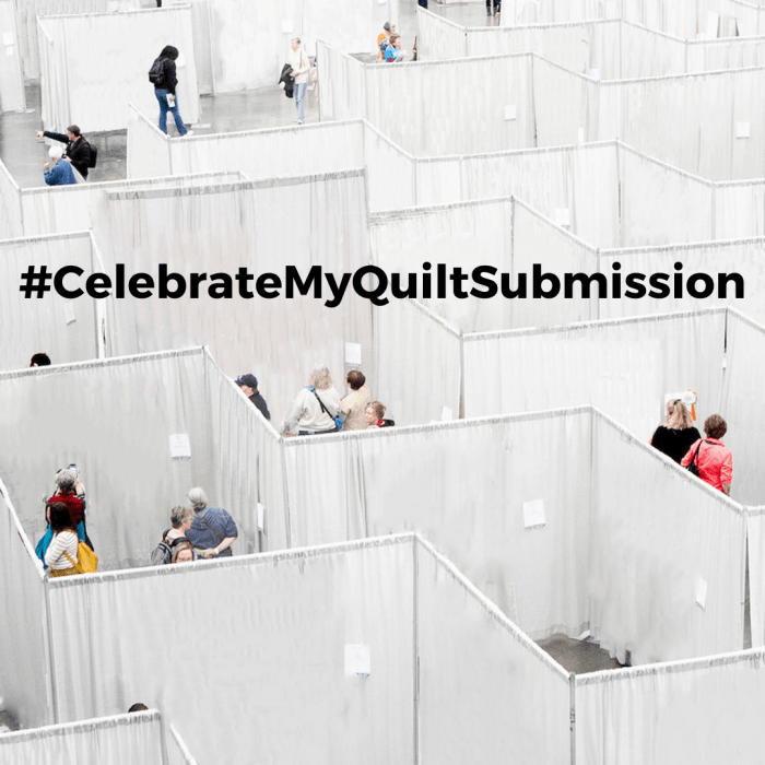 #CelebrateMyQuiltSubmission