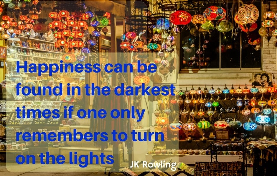 happiness can be found in the darkest times if one only turns on the light
