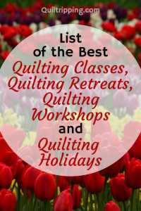 I use this list of best quilting classes, quilting workshops, quilting retreats and quilting holidays to plan my next quilting adventure