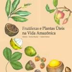 Frutíferas e Plantas úteis na vida amazônica – Manual/Livro