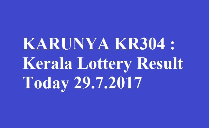 KARUNYA KR304 : Kerala Lottery Result Today 29.7.2017