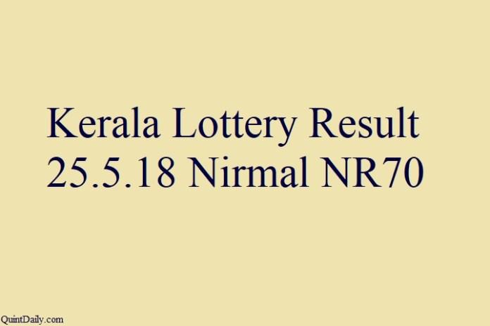 Kerala Lottery Result 25.5.2018 Nirmal NR70