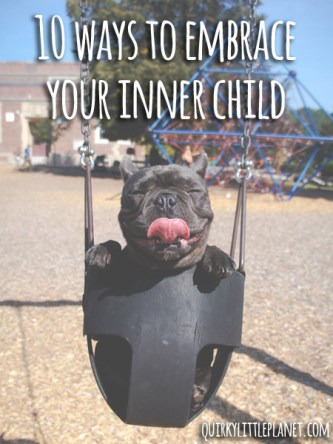 10 ways to embrace your inner child
