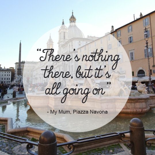 "Lonely Planet call it ""Central Rome's elegant showcase square"". My mum says ""There's nothing there, but it's all going on"". Piazza Navona, Rome, Italy. #Inspiring #Travel #Quote"