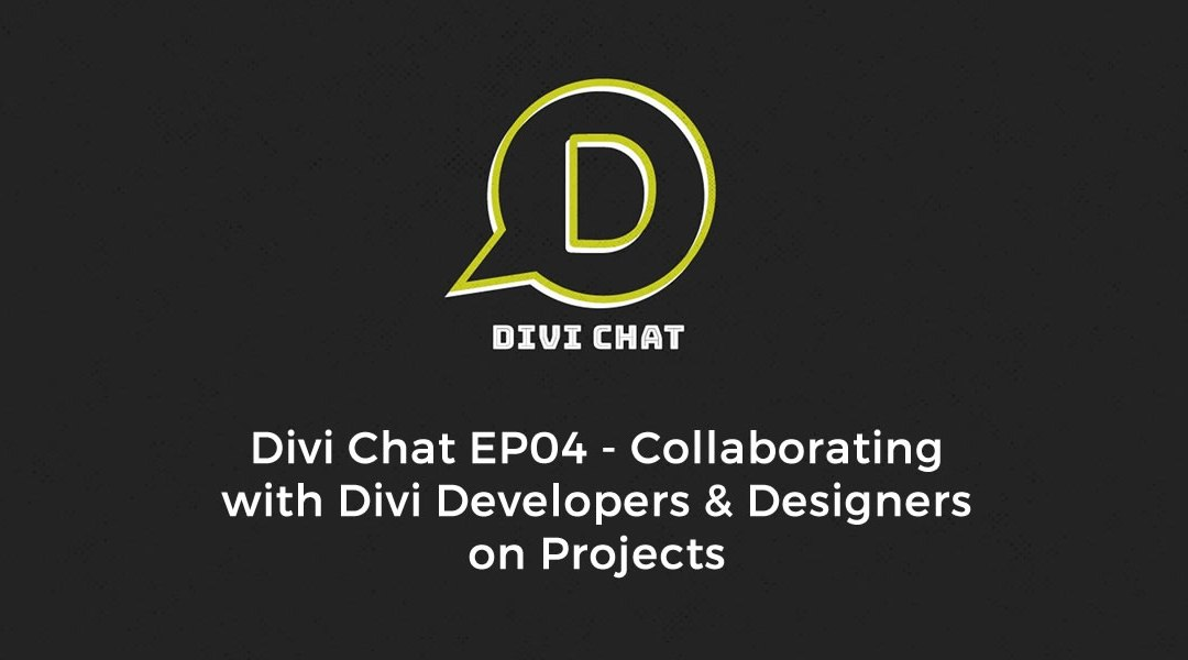 Divi Chat EP04 – Collaborating with Divi Developers & Designers on Projects