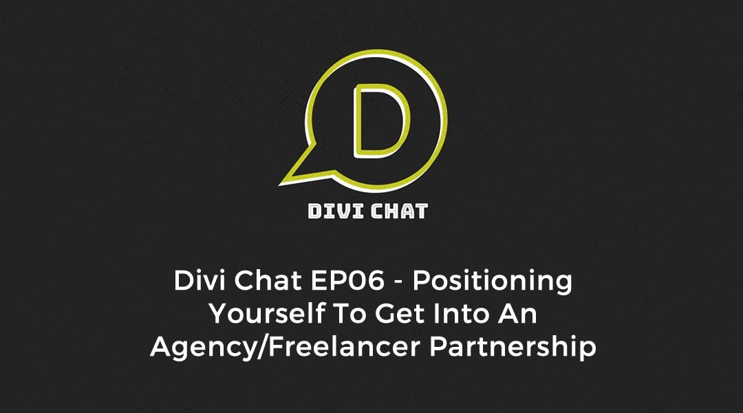 Divi Chat EP06 – Positioning Yourself To Get Into An Agency/Freelancer Partnership