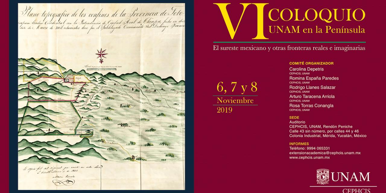 El Sureste mexicano y otras fronteras reales e imaginarias, tema del VI Coloquio UNAM en la Península