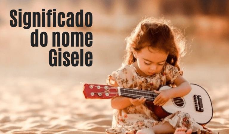 ☞ Significado Do Nome Gisele – Tudo que você precisa saber