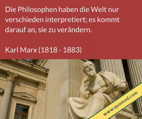 Zitat von Karl Marx: Die Philosophen haben die Welt nur verschieden interpretiert; es kommt darauf an, sie zu verändern.