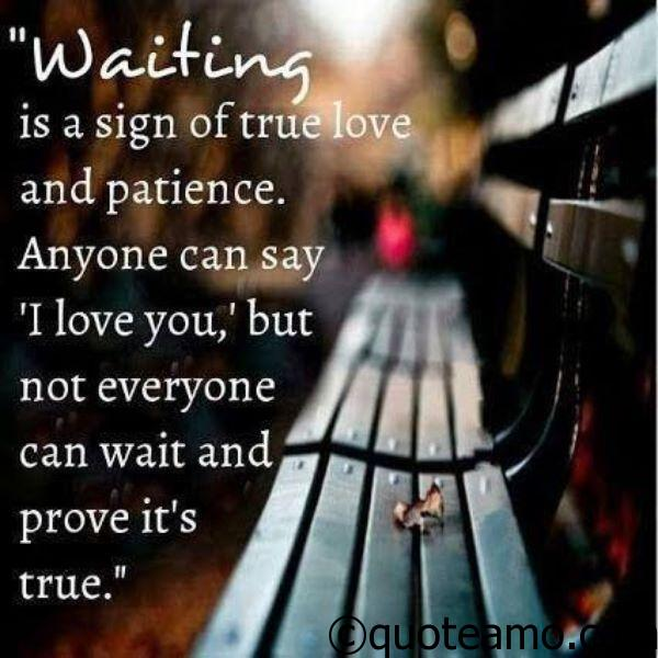 Waiting Is A Sign Of True Love Quote Amo