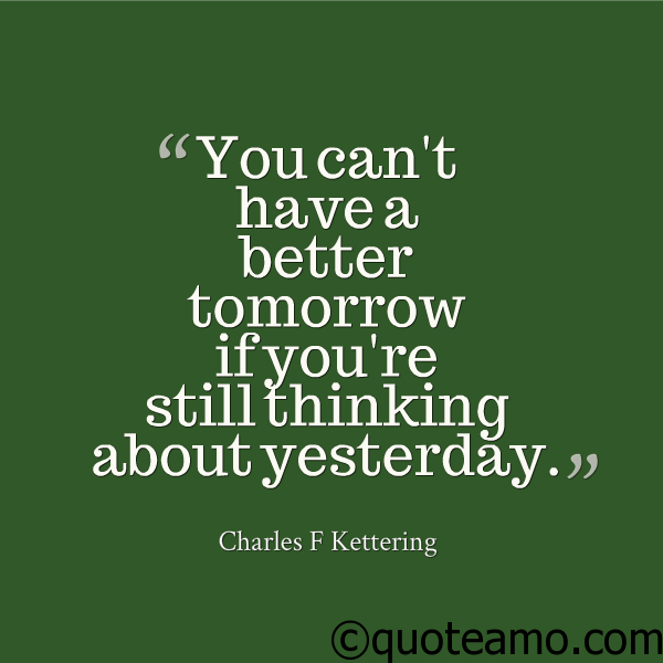 If You Are Still Thinking About Yesterday Quote Amo