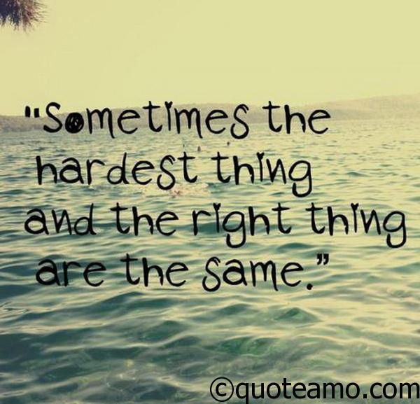 The Hardest Thing And The Right Thing Quote Amo