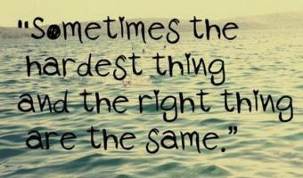 The hardest thing and the right thing