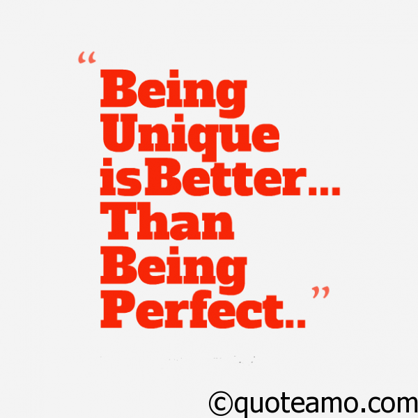 Being Unique Is Better Than Being Perfect Quote Amo