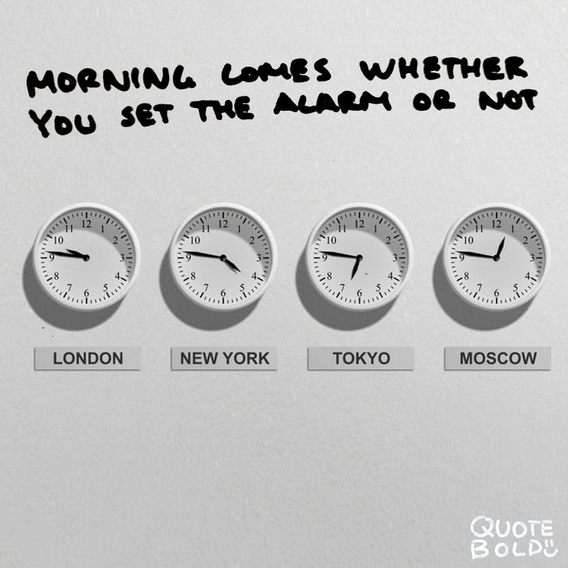"good morning quotes ""Morning comes whether you set the alarm or not."" — Ursula K. Le Guin"