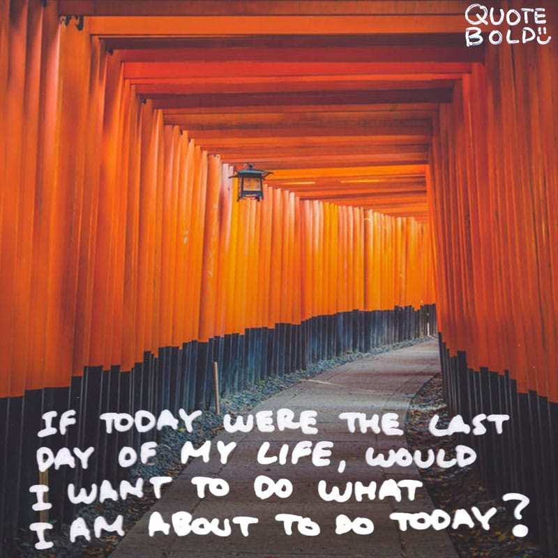 """quote image steve jobs """"For the past 33 years, I have looked in the mirror every morning and asked myself: 'If today were the last day of my life, would I want to do what I am about to do today?' And whenever the answer has been 'No' for too many days in a row, I know I need to change something."""""""