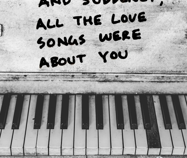 Sweet Love Quote And Suddenly All The Love Songs Were About You
