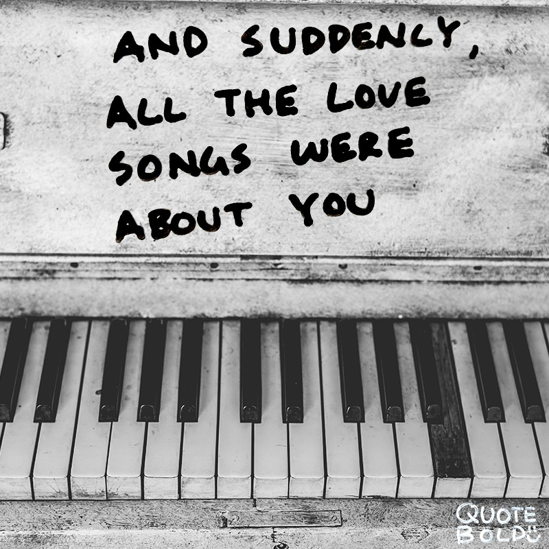 "sweet love quote ""And suddenly, all the love songs were about you"" - Ina"