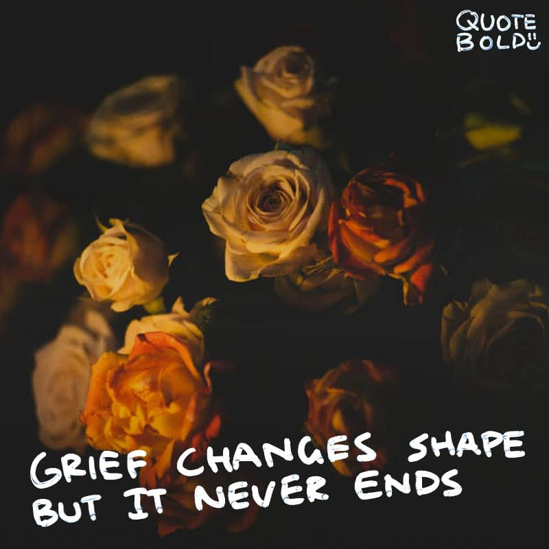 "quote ""Grief changes shape, but it never ends."" - Keanu Reeves"