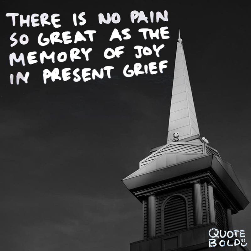 "condolences quotes ""There is no pain so great as the memory of joy in present grief."" - Aeschylus"