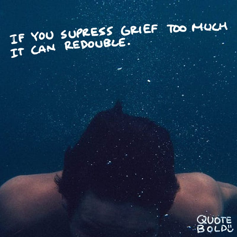 "grief quote ""If you suppress grief too much, it can well redouble."" - Moliere"