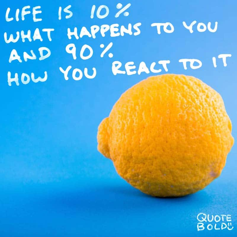 "quote ""Life is 10% what happens to you and 90% how you react to it."" - Charles R. Swindoll"