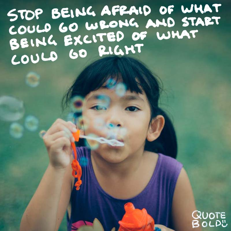 "optimism quotes ""Stop being afraid of what could go wrong and start being excited of what could go right."" - Tony Robbins"