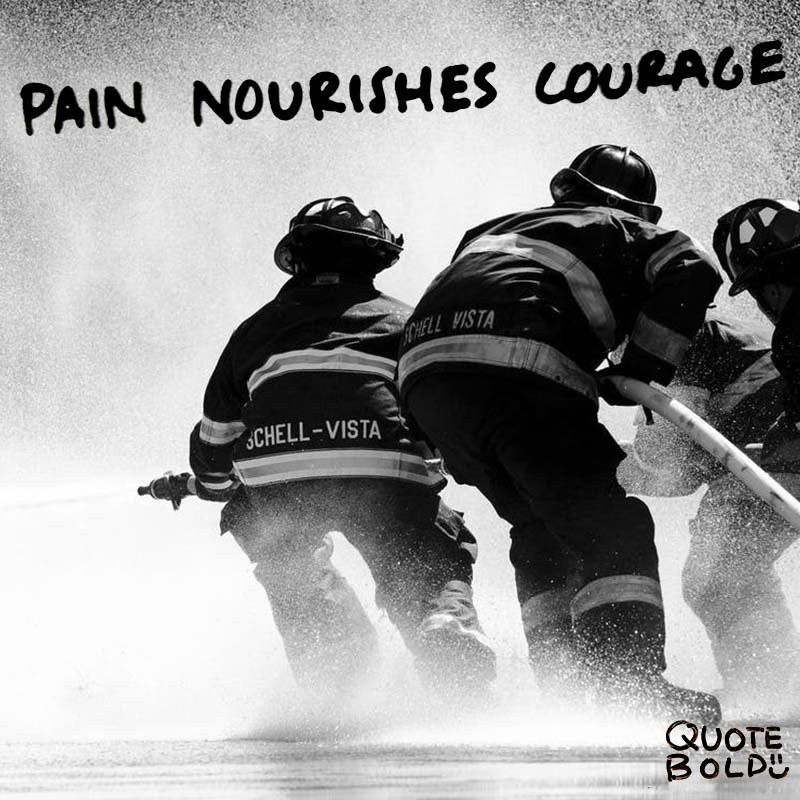 "quote ""Pain nourishes courage. You can't be brave if you've only had wonderful things happen to you."" - Mary Tyler Moore"