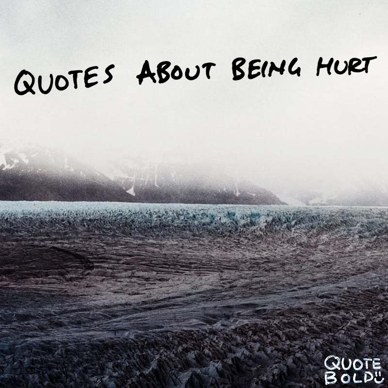 20 Quotes About Being Hurt (And The Lessons They Hold)