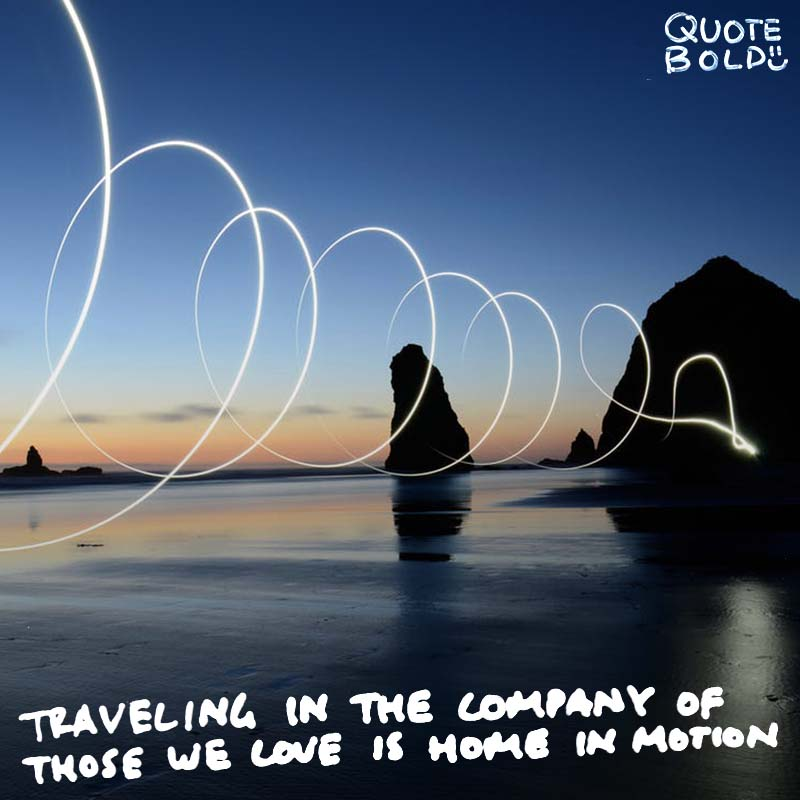 "quote ""Traveling in the company of those we love is home in motion."" — Leigh Hunt"