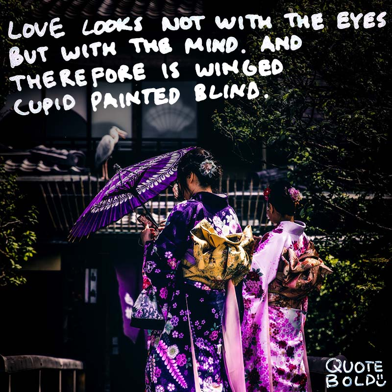 "wednesday love messages ""Love looks not with the eyes, but with the mind. And therefore is winged Cupid painted blind."" - William Shakespeare"