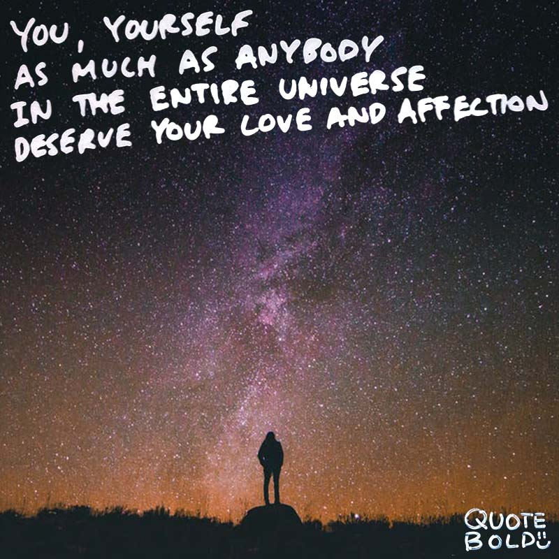 "focus on yourself quotes Buddha. ""You, yourself, as much as anybody in the entire universe, deserve your love and affection."""