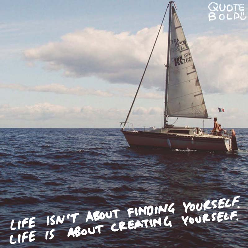"focus on yourself quotes George Bernard Shaw. ""Life isn't about finding yourself. Life is about creating yourself."""