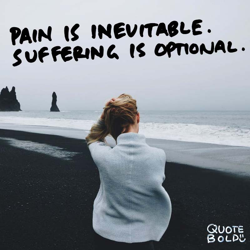 "quotes being strong - Haruki Murakami ""Pain is inevitable. Suffering is optional."""