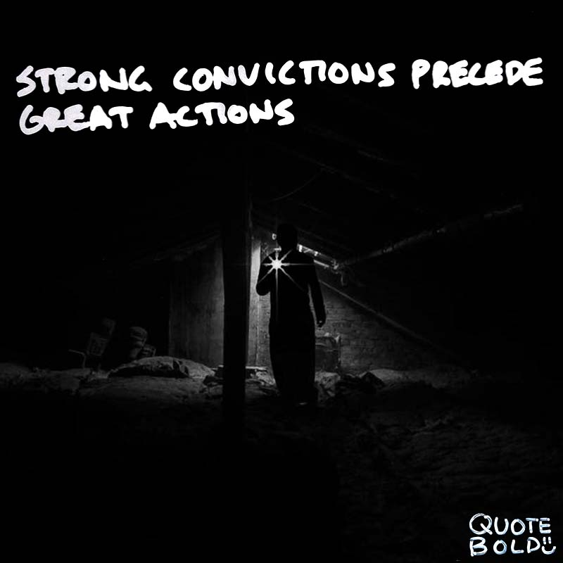 """quotes being strong - James Freeman Clarke """"Strong convictions precede great actions."""""""