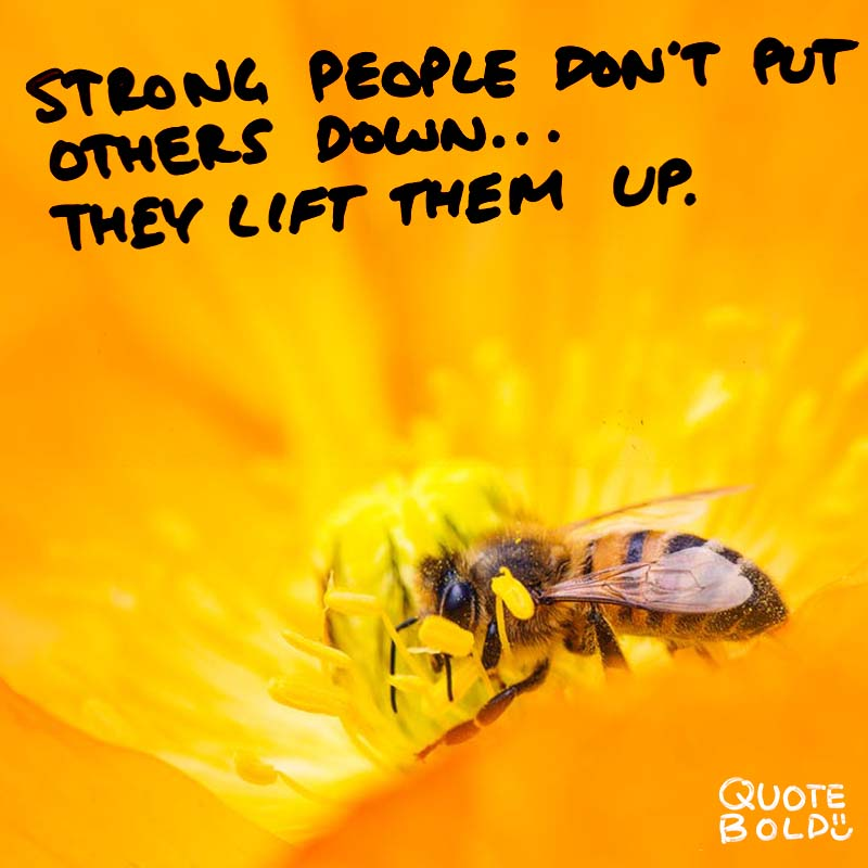 "quotes being strong - Michael P Watson ""Strong people don't put others down... They lift them up."""
