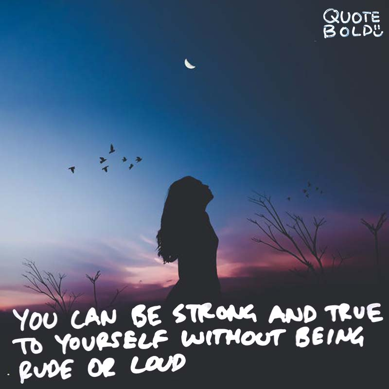 "quotes being strong - Paula Radcliffe ""You can be strong and true to yourself without being rude or loud."""