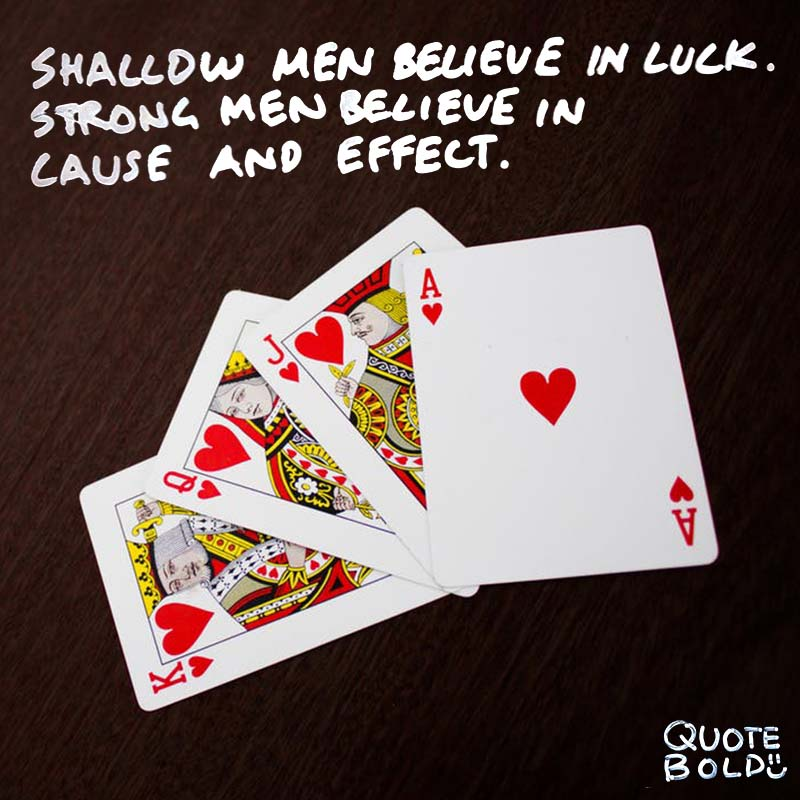 "quotes being strong Ralph Waldo Emerson ""Shallow men believe in luck. Strong men believe in cause and effect."""